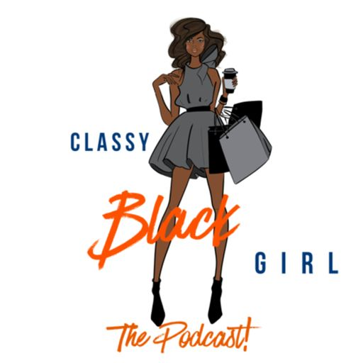 Cover art for podcast The Classy Black Girl Podcast