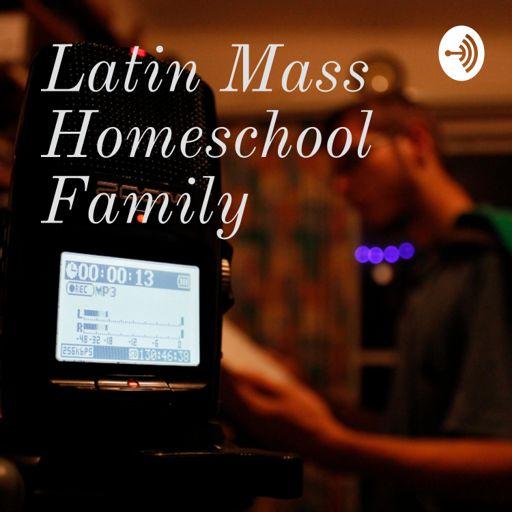 Cover art for podcast Latin Mass Homeschool Family