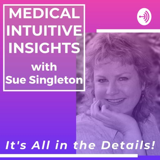 Cover art for podcast Medical Intuitive Insights With Sue Singleton: It's All In The Details!