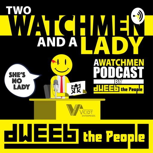 Cover art for podcast Two Watchmen and a Lady - A Watchmen Podcast by Dweeb the People