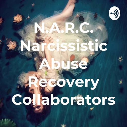 Cover art for podcast N.A.R.C. Narcissistic Abuse Recovery Collaborators