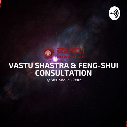 Cover art for podcast Vastu Miracles - Vastu Shastra & Feng-Shui Expert - Mrs. Shalini Gupta