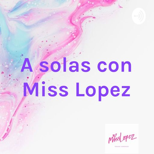 Cover art for podcast A solas con Miss Lopez