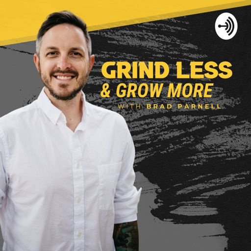 Cover art for podcast Grind Less and Grow More with Brad Parnell