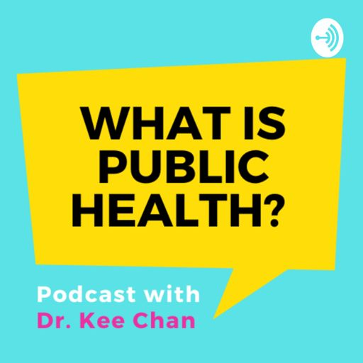 Cover art for podcast What is Public Health with Dr. Kee Chan