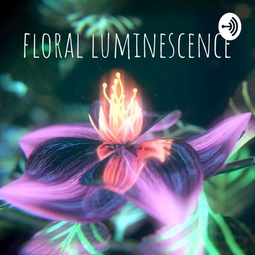 Cover art for podcast floral luminescence