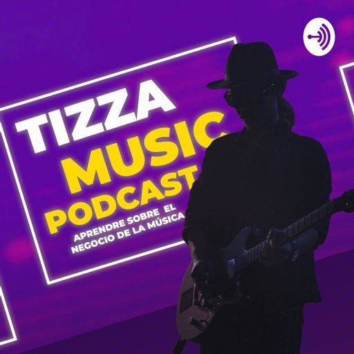 Cover art for podcast Tizza Music - Aprende sobre el negocio de la música