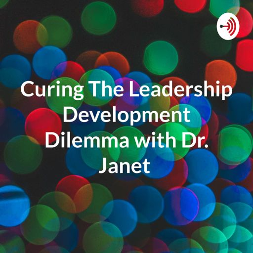 Cover art for podcast Curing The Leadership Development Dilemma with Dr. Janet
