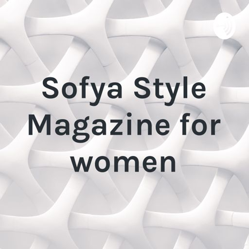 Cover art for podcast Sofya Style Magazine for women