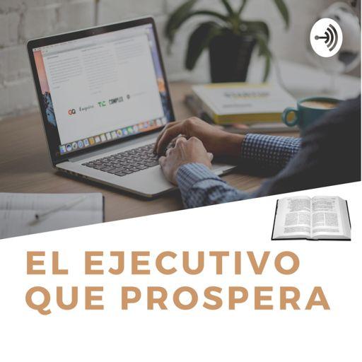Cover art for podcast EL EJECUTIVO QUE PROSPERA