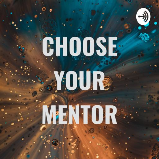 Cover art for podcast CHOOSE YOUR MENTOR