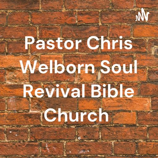 Cover art for podcast Pastor Chris Welborn Soul Revival Bible Church