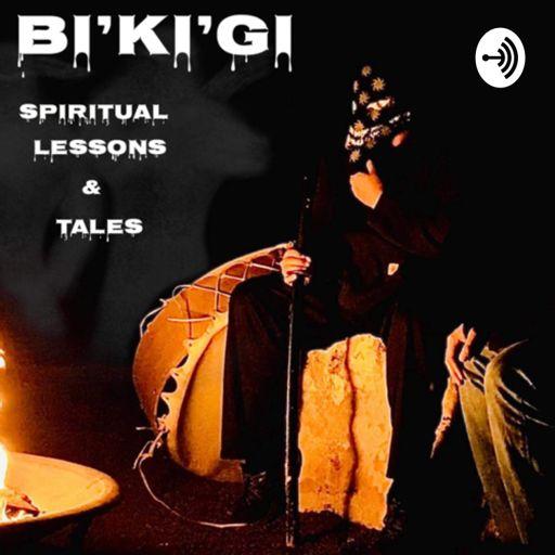 Cover art for podcast Bi'ki'gi Spiritual Lessons and Tales