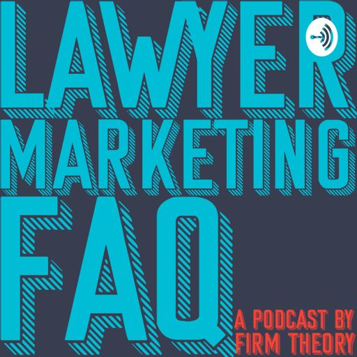 Cover art for podcast Lawyer Marketing FAQ - The Firm Theory Podcast