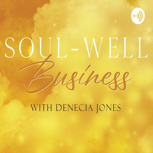Cover art for podcast Soul-Well Business with Denecia Jones