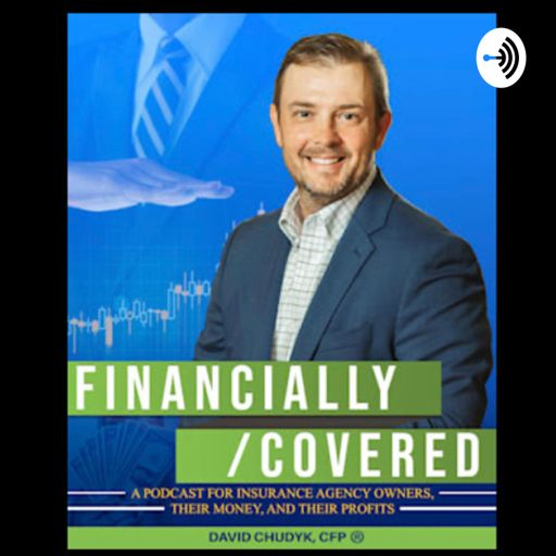 Cover art for podcast FINANCIALLY/COVERED ... a podcast for insurance agency owners, their money, and their profits.