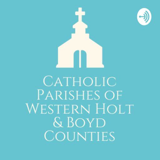 Cover art for podcast Catholic Parishes of Western Holt & Boyd Counties Homilies