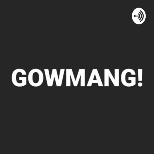Cover art for podcast GOWMANG! #gowkeunmang