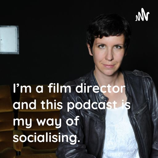 Cover art for podcast I'm a film director and this podcast is my way of socialising.
