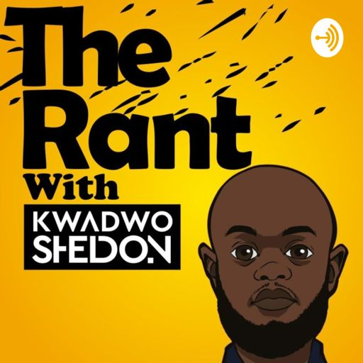 Cover art for podcast The Rant With Kwadwo Sheldon