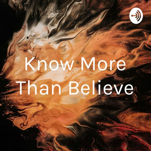 Cover art for podcast Know More Than Believe