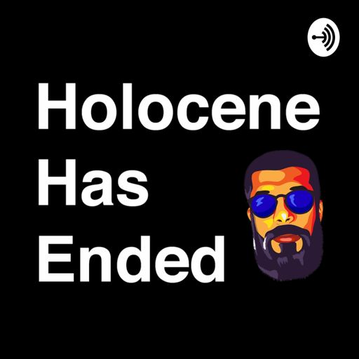 Cover art for podcast Holocene Has Ended with Vinay Pateel