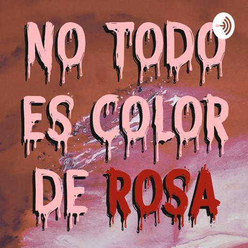 Cover art for podcast No Todo Es Color De Rosa
