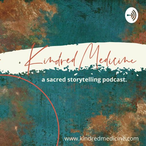 Cover art for podcast kindred medicine | a sacred storytelling podcast