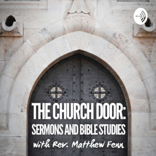 Cover art for podcast The Church Door: Sermons and Bible Studies with Rev. Matthew Fenn