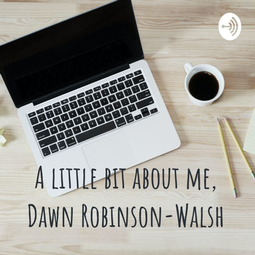 Cover art for podcast A little bit about me, Dawn Robinson-Walsh