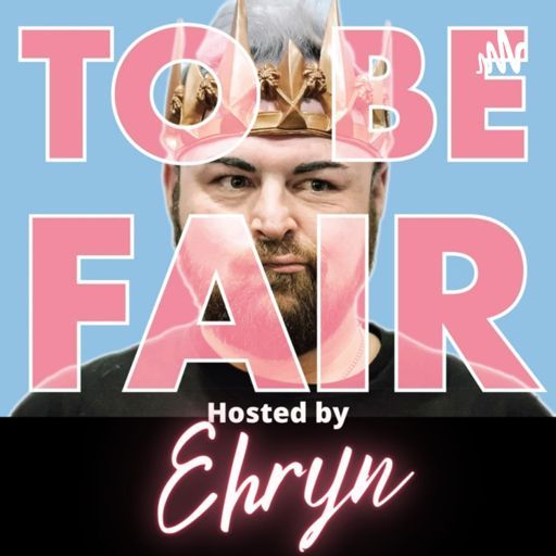 Cover art for podcast To Be Fair Hosted by Ehryn