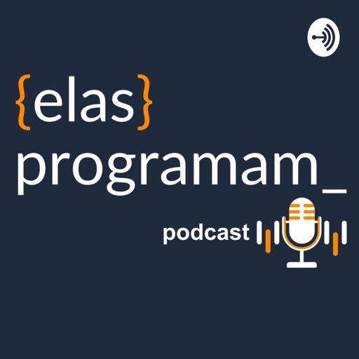 Cover art for podcast Elas Programam