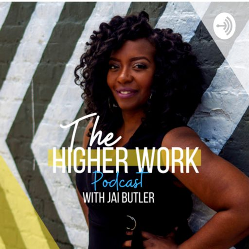 Cover art for podcast The Higher Work with Jai Butler