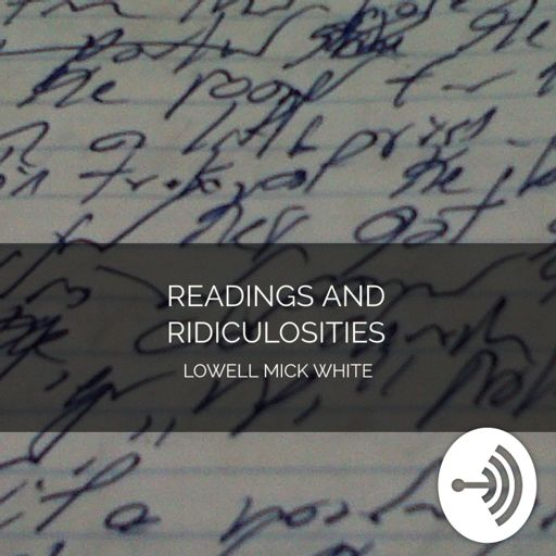 Cover art for podcast Readings and Ridiculosities: Lowell Mick White
