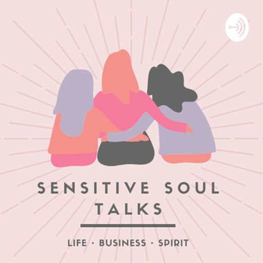 Cover art for podcast Sensitive Soul Talks: Inspiration for your Life, Business and Spirit