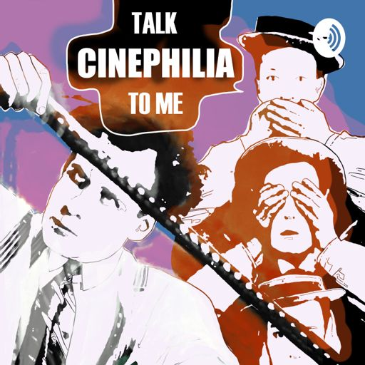 Cover art for podcast Talk Cinephilia to Me