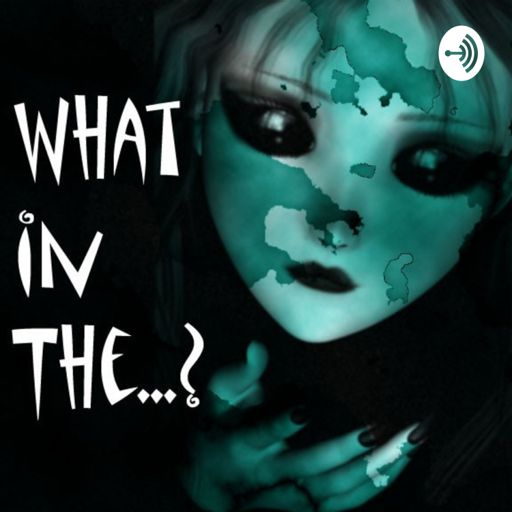 Cover art for podcast What In The...? Podcast