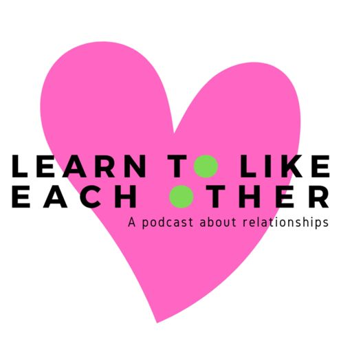 Cover art for podcast Learn to Like Each Other: A Podcast About Relationships