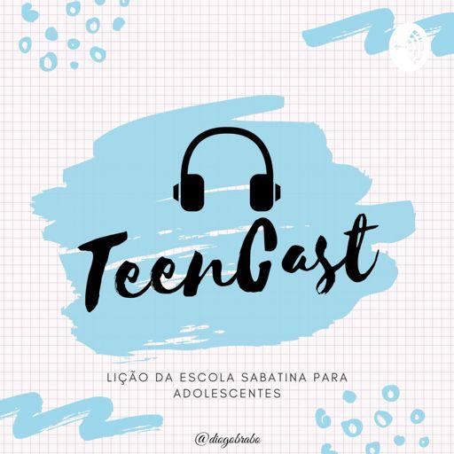 Cover art for podcast TeenCast - Lição da Escola Sabatina para Adolescentes
