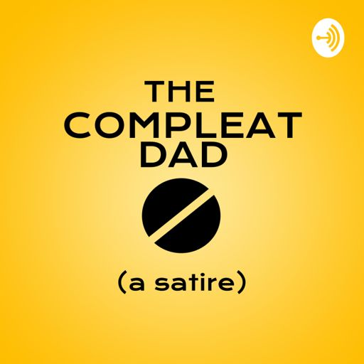 Cover art for podcast The Compleat Dad Podcast