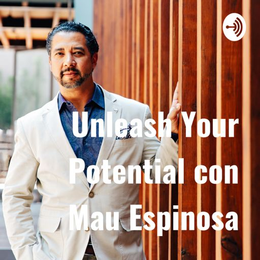 Cover art for podcast Unleash Your Potential con Mau Espinosa