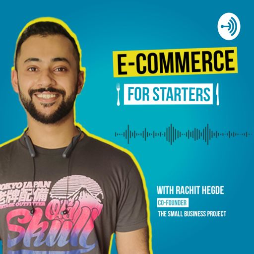 Cover art for podcast E-Commerce for Starters with Rachit Hegde