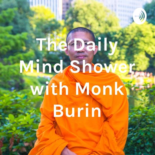 The Daily Mind Shower With Monk Burin On Radiopublic