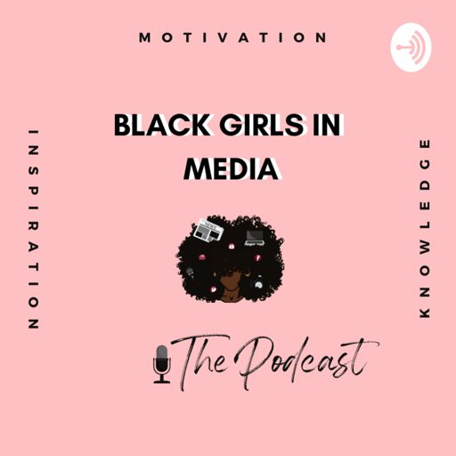 Cover art for podcast Black Girls In Media, The Podcast