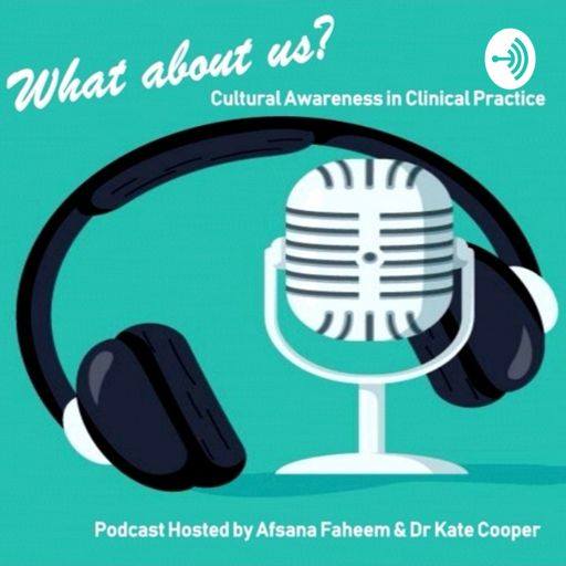 Cover art for podcast What about us? Cultural Awareness in Clinical Practice