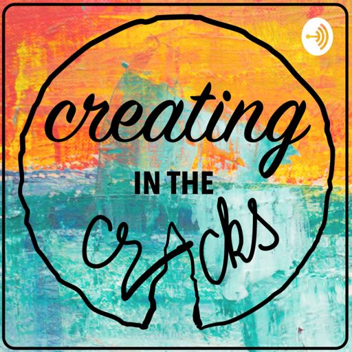 Cover art for podcast Creating in the Cracks