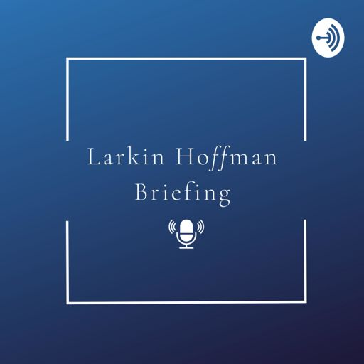 Cover art for podcast Larkin Hoffman Briefings