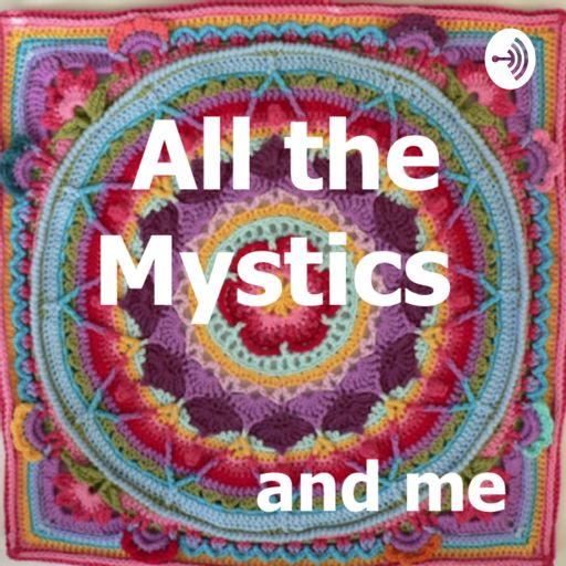 Cover art for podcast All the Mystics and Me