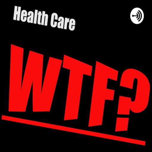 Cover art for podcast Health Care WTF?