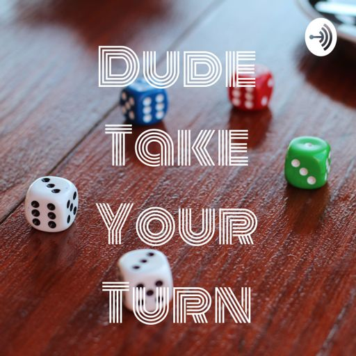 Cover art for podcast Dude Take Your Turn